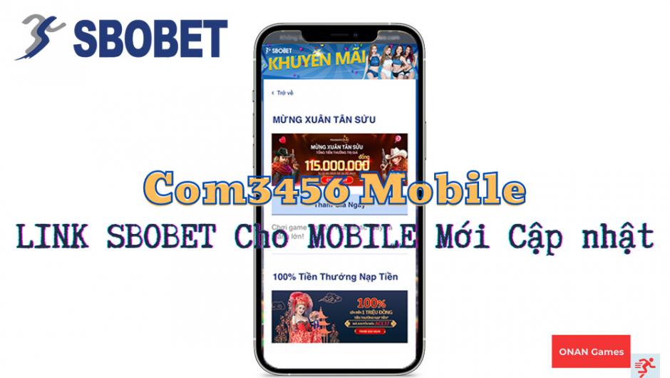 Com3456 mobile – LINK SBOBET Cho MOBILE Cập nhật Tháng 3/2021