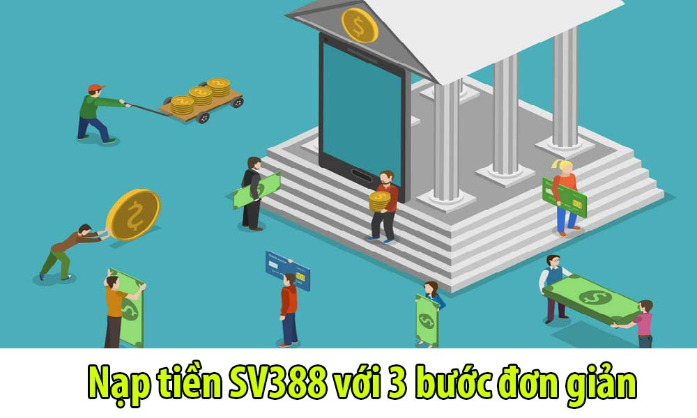 Nạp tiền SV388 với 3 bước đơn giản